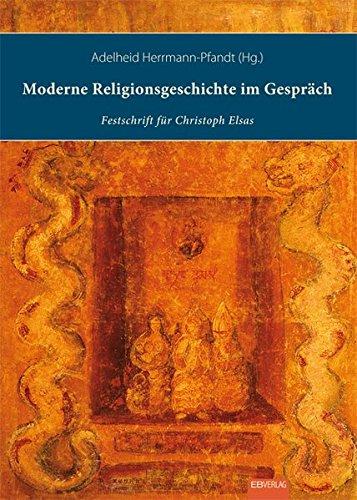 Moderne Religionsgeschichte im Gespräch: Interreligiös - Interkulturell - Interdisziplinär