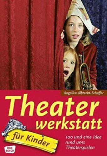 Theaterwerkstatt für Kinder: 100 und eine Idee rund ums Theaterspielen