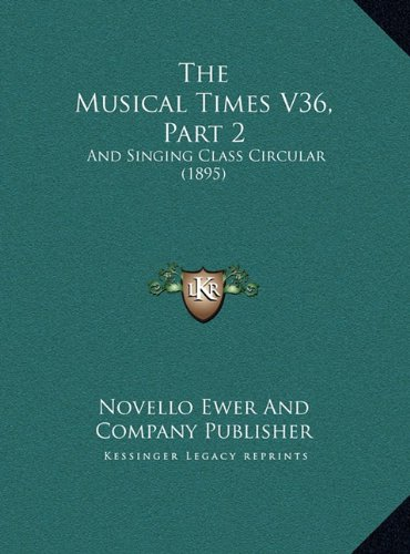 The Musical Times V36, Part 2 the Musical Times V36, Part 2: And Singing Class Circular (1895) and Singing Class Circular (1895)