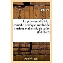 La princesse d'Élide : comédie héroïque, meslée de musique et d'entrée de ballet