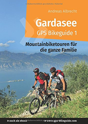Gardasee GPS Bikeguide 1: Mountainbiketouren für die ganze Familie - GPS-Daten zum Downloaden