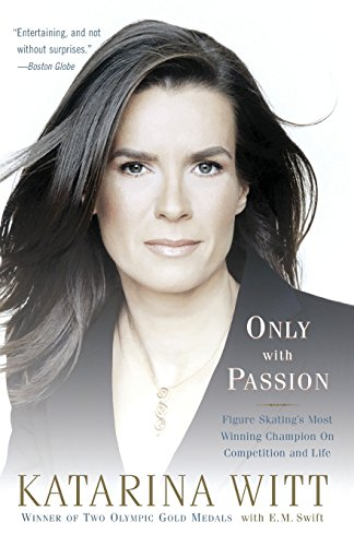 Only With Passion: Figure Skating's Most Winning Champion on Competition and Life por Katarina Witt
