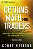 Options Math for Traders: How To Pick the Best Option Strategies for Your Market Outlook. + Website (Wiley Trading Series)