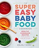 #1: Super Easy Baby Food Cookbook: Healthy Homemade Recipes for Every Age and Stage