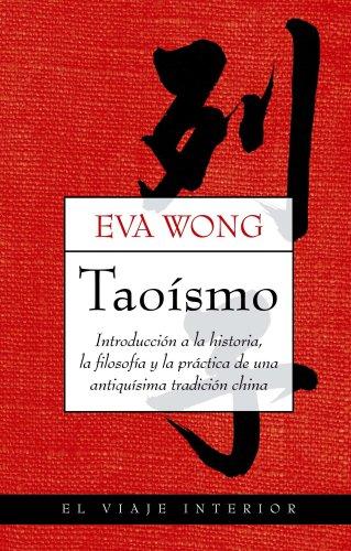Taoísmo: Inroducción a la historia, la filosofía y la práctica de una antiquísima tradición china (Viaje Interior)