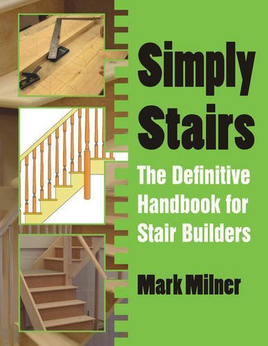 Simply Stairs: The Definitive Handbook for Stair Builders by Mark Milner (2015-10-07)