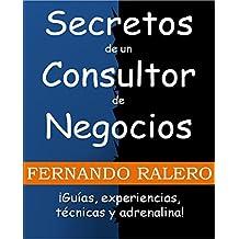 Secretos de un Consultor de Negocios: ¡Guías, experiencias, técnicas y adrenalina! (Spanish Edition)