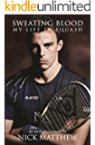 SWEATING BLOOD: MY LIFE IN SQUASH