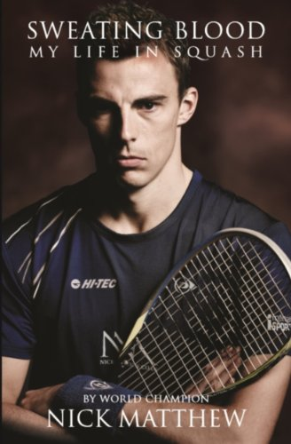 SWEATING BLOOD: MY LIFE IN SQUASH (English Edition)