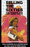 Selling the Sixties: Pirates and Pop Music Radio