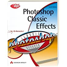Photoshop Classic Effects: Der US-Bestseller! (DPI Grafik)