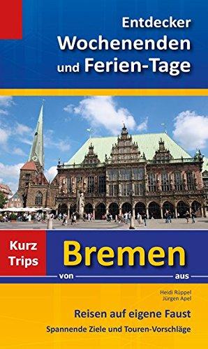 Preisvergleich Produktbild Entdecker Wochenenden und Ferien-Tage: Kurztrips von Bremen aus, Reisen auf eigene Faust, Spannende Ziele und Touren-Vorschläge