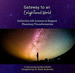 Gateway to an Enlightened World: Collective Life Lessons to Support Planetary Transformation (English Edition) van [Anderson, Ruth]
