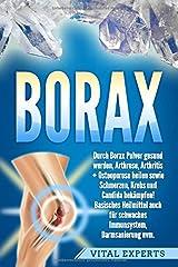 Borax: Durch Borax Pulver gesund werden, Arthrose, Arthritis + Osteoporose heilen sowie Schmerzen, Krebs und Candida bekämpfen! Basisches Heilmittel auch für schwaches Immunsystem, Darmsanierung uvm. Taschenbuch