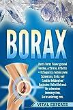 Borax: Durch Borax Pulver gesund werden, Arthrose, Arthritis + Osteoporose heilen sowie Schmerzen, Krebs und Candida bekämpfen! Basisches Heilmittel auch für schwaches Immunsystem, Darmsanierung uvm. - Vital Experts