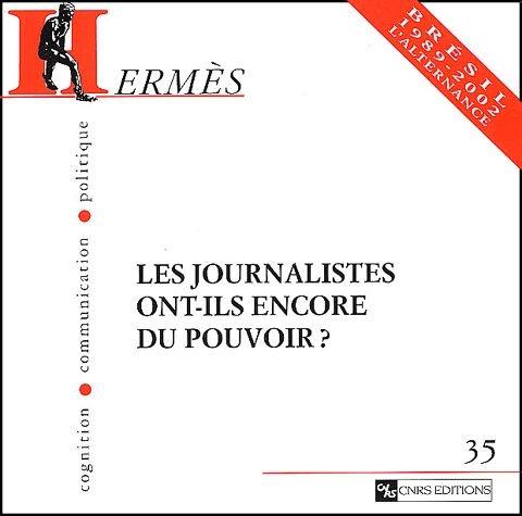 Hermès - Cognition, communication, politique, numéro 35 : Les journalistes ont-ils encore du pouvoir ?