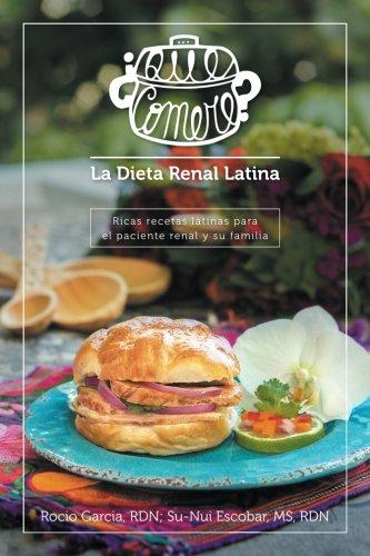 ¿Qué comeré? La dieta renal latina: Ricas recetas latinas para el paciente renal y su familia por Rocío García