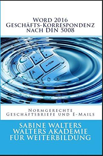 Word 2016 - Geschäfts-Korrespondenz nach DIN 5008: Normgerechte Geschäftsbriefe und E-Mails (Office 2016 - Effizientes Arbeiten im Büroalltag)
