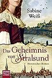 Das Geheimnis von Stralsund: Historischer Roman - Sabine Weiß