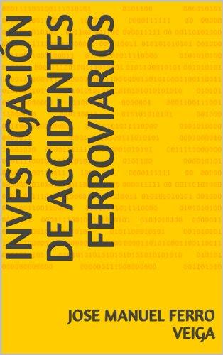 Investigación De Accidentes Ferroviarios por Jose Manuel Ferro Veiga
