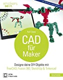 CAD für Maker: Designe deine DIY-Objekte mit FreeCAD, Fusion 360, SketchUp & Tinkercad. Für 3D-Druck, Lasercutting & Co. (#makers DO IT)