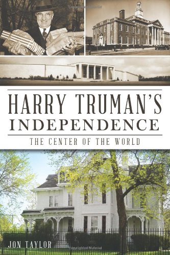 Harry Truman's Independence:: The Center of the World