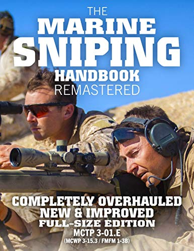 The Marine Sniping Handbook - REMASTERED: COMPLETELY OVERHAULED, NEW & IMPROVED - Full Size Edition - Master the Art of Long-Range Combat Shooting, ... 1-3B) (Carlile Military Library, Band 51) (Marine Corps Handbook)
