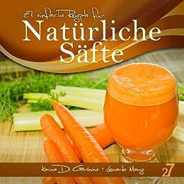 27 einfache Rezepte für Natürliche Säfte (Säfte und Smoothies 1) von [Di Geronimo, Karina, Manzo, Leonardo]