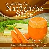 27 einfache Rezepte für Natürliche Säfte (Säfte und Smoothies 1) (German Edition)