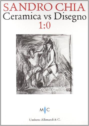 Sandro Chia. Ceramica vs. Disegno 1:0. Ediz. Italiana e Inglese por Franco Bertoni