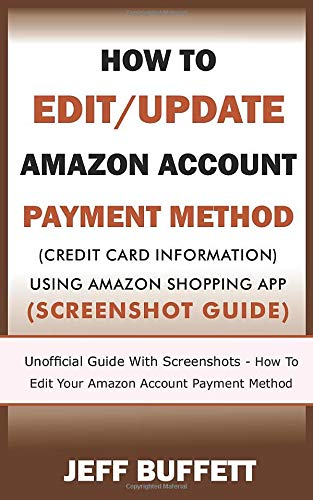 How To Edit/Update Amazon Account Payment Method (Credit Card Information) Using Amazon Shopping App: Unofficial Guide With Screenshots - How To Edit ... Update Amazon Account Payment Method, Band 2)