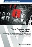 Cloud Computing vs. Datenschutz: Grundlagen des Datenschutzes für die Nutzung von nationalen/internationalen Cloud Computing Angeboten in dt. Unternehmen von Rainer Burkert (20. März 2014) Taschenbuch