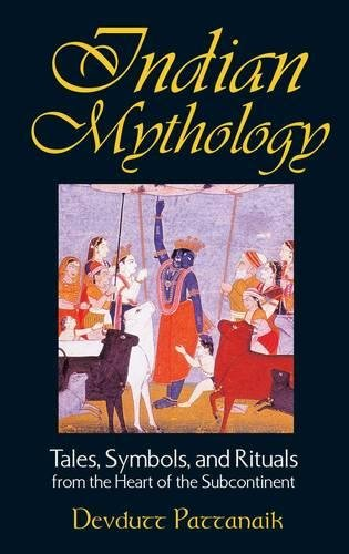 Indian Mythology: Tales Symbols and Rituals from the Heart of the Subcontinent por Devdutt Pattanaik