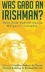 Was Gabo an Irishman?: Tales from Gabriel Garc??a M??rquez's Colombia by Caroline Doherty de Novoa (2015-04-05)