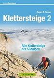 Klettersteige der Südalpen: Die schönsten Steige von Slowenien über die Dolomiten bis ins Piemont, mit Tipps und Karten zu jeder Tour (Erlebnis Bergsteigen)