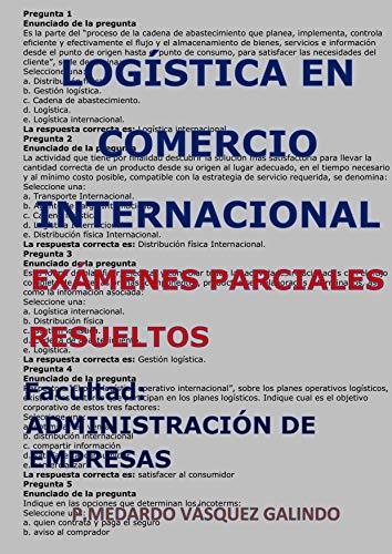 LOGÍSTICA EN COMERCIO INTERNACIONAL-EXÁMENES PARCIALES RESUELTOS : Facultad: ADMINISTRACIÓN DE EMPRESAS