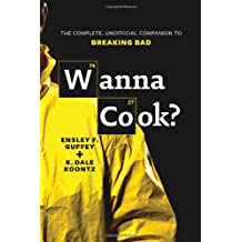 Wanna Cook?: The Complete, Unofficial Companion to Breaking Bad