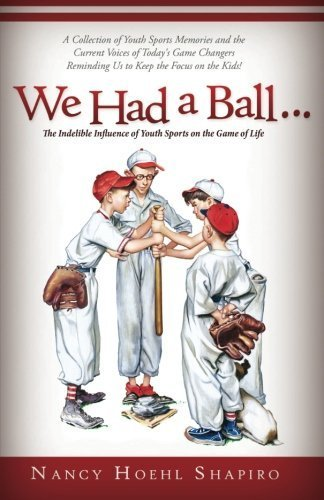 We Had a Ball...: The Indelible Influence of Youth Sports on the Game of Life by Shapiro, Nancy Hoehl (2015) Paperback