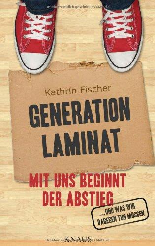 Preisvergleich Produktbild Generation Laminat: Mit uns beginnt der Abstieg ...        - und was wir dagegen tun müssen -