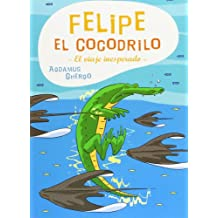 Felipe el cocodrilo (Coedición con Libros del Zorro Rojo)