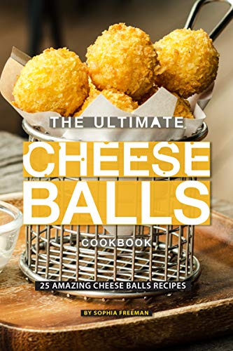 The Ultimate Cheese Balls Cookbook: 25 Amazing Cheese Balls Recipes (English Edition)