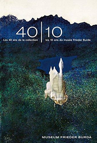 Les 40 ans de la collection : Les 10 ans du musée Frieder Burda par Götz Adriani