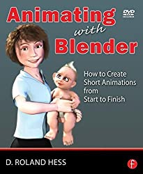 Animating with Blender: Creating Short Animations from Start to Finish by Roland Hess (2008-09-30)
