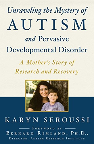 Unraveling the Mystery of Autism and Pervasive Developmental Disorder: A Mother's Story of Research and Recovery (English Edition)