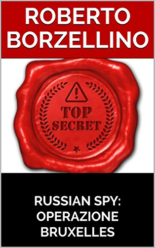 RUSSIAN SPY: OPERAZIONE BRUXELLES di ROBERTO BORZELLINO