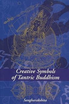 Creative Symbols of Tantric Buddhism by [Sangharakshita]