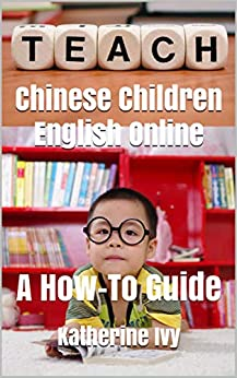 Teach Chinese Children English Online: A How-To Guide (English Edition) di [Ivy, Katherine]