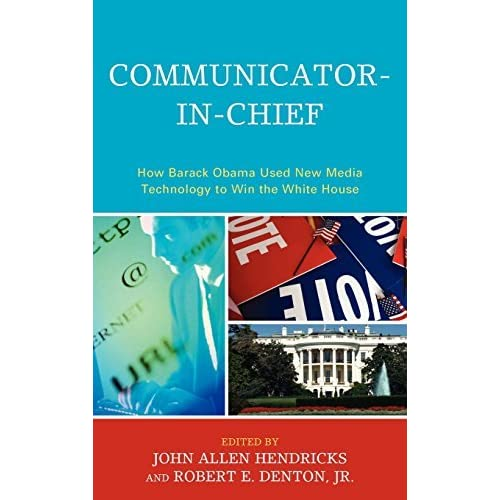 Communicator-in-chief: How Barack Obama Used New Media Technology to Win the White House (Lexington Studies in Political Communication) (2010-01-25)