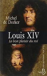Louis XIV. Le bon plaisir du roi