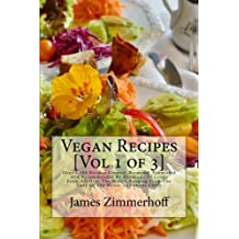 Vegan Recipes [Vol 1 of 3]: Over 1,100 Recipes Created, Prepared, Submitted And Recommended By Hundreds Of Cooks From All Over The World, Ranging From The Lady Of The House To Famous Chefs